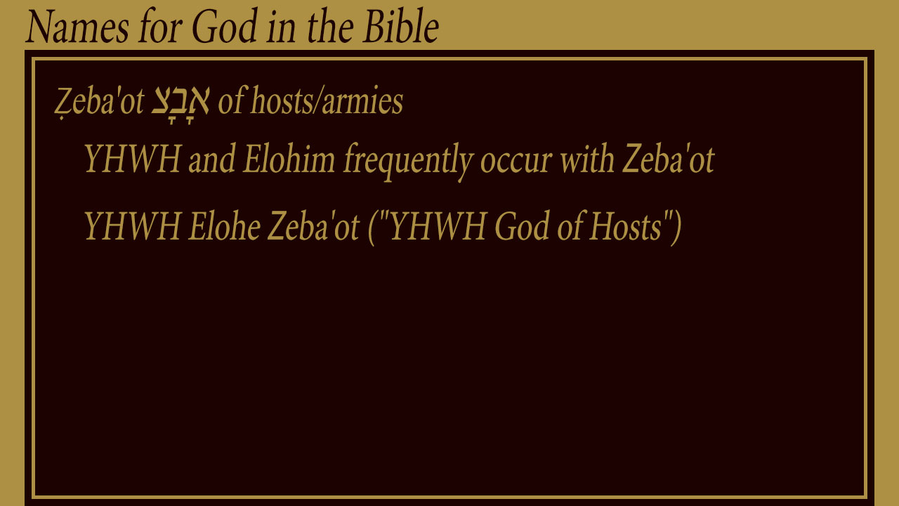 """Ẓeba'ot צָבָא of hosts/armies, YHWH and Elohim frequently occur withZeba'ot YHWH Elohe Zeba'ot (""""YHWH God of Hosts""""), mythoughts, thoughtsofGod, thoughts of God"""