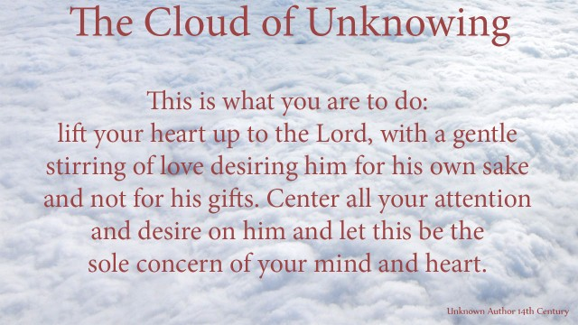 This is what you are to do: lift your heart up to the Lord, with a gentle stirring of love desiring him for his own sake and not for his gifts. Center all your attention and desire on him and let this be the sole concern of your mind and heart. mythoughts, thoughtsofgod, thoughts of God, David Reese