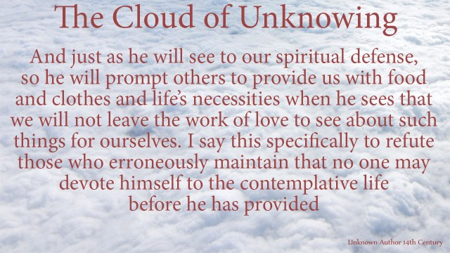 And just as he will see to our spiritual defense, so he will prompt others to provide us with food and clothes and life's necessities when he sees that we will not leave the work of love to see about such things for ourselves. I say this specifically to refute those who erroneously maintain that no one may devote himself to the contemplative life before he hasprovided. mythoughts, thoughtsofgod, thoughts of God, David Reese