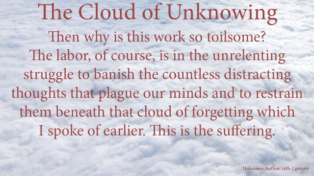 Then why is this work so toilsome? The labor, of course, is in the unrelenting struggle to banish the countless distracting thoughts that plague our minds and to restrain them beneath that cloud of forgetting which I spoke of earlier. This is thesuffering. mythoughts, thoughtsofgod, thoughts of God, David Reese