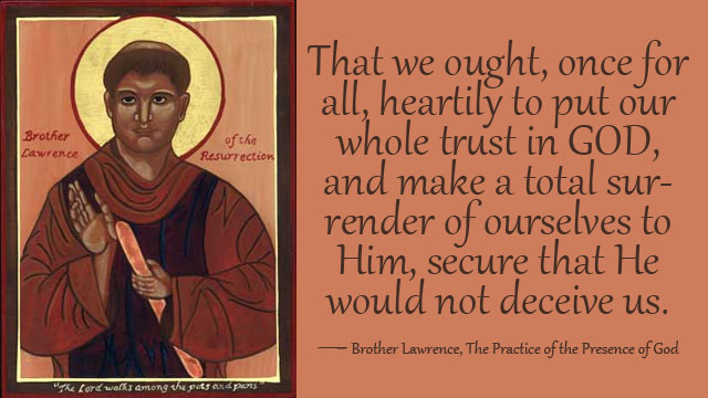 That we ought, once for all, heartily to put our whole trust in GOD, and make a total surrender of ourselves to Him, secure that He would not deceive us. ― Brother Lawrence, The Practice of the Presence of God, Brother Lawrence surrender, mythoughts, thoughtsofgod, thoughts of God