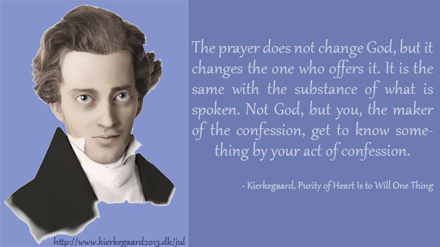 Kierkegaard Prayer Does not Change God It Changes the One Who Offers It