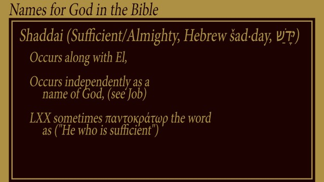 "Shaddai (Sufficient/Almighty, Hebrew šad·day, שַׁדָּי) Occurs along with El,  Occurs independently as a       name of God, (see Job)  LXX sometimes παντοκράτωρ the word       as (""He who is sufficient"") thoughtsofgod mythougths, thoughts of God"