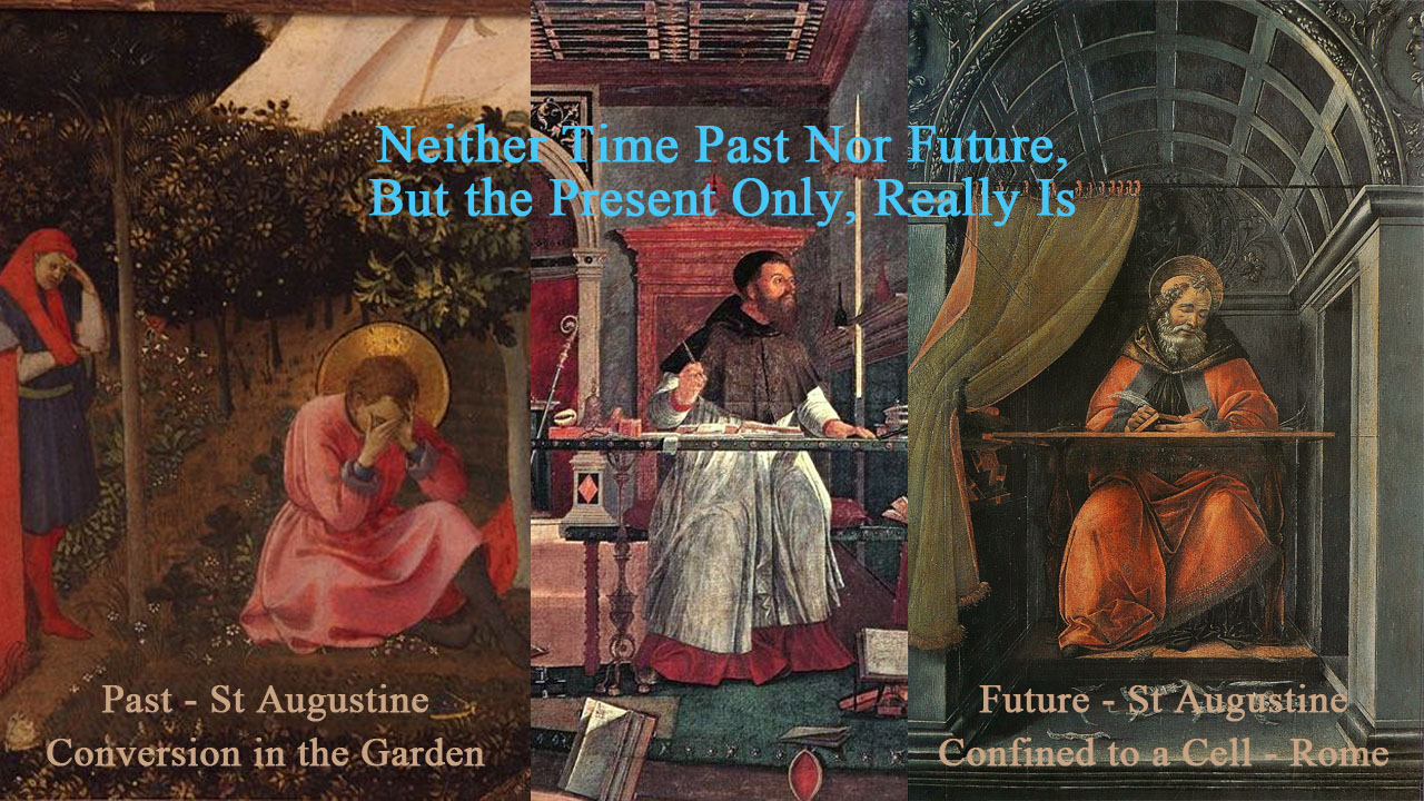 St Augustine - Neither Time Past Nor Future, But the Present Only, Really is - 17. At no time, therefore, hadst Thou not made anything, because Thou hadst made time itself. And no times are co-eternal with Thee, because Thou remainest for ever; but should these continue, they would not be times. For what is time? Who can easily and briefly explain it? Who even in thought can comprehend it, even to the pronouncing of a word concerning it? But what in speaking do we refer to more familiarly and knowingly than time? And certainly we understand when we speak of it; we understand also when we hear it spoken of by another. What, then, is time? If no one ask of me, I know; if I wish to explain to him who asks, I know not. Yet I say with confidence, that I know that if nothing passed away, there would not be past time; and if nothing were coming, there would not be future time; and if nothing were, there would not be present time. Those two times, therefore, past and future, how are they, when even the past now is not; and the future is not as yet? But should the present be always present, and should it not pass into time past, time truly it could not be, but eternity. If, then, time present—if it be time—only comes into existence because it passes into time past, how do we say that even this is, whose cause of being is that it shall not be—namely, so that we cannot truly say that time is, unless because it tends not to be? mythoughts, thoughtsofgod, thoughts of God
