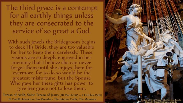 The third grace is a contempt for all earthly things unless they are consecrated to the service of so great a God. With such jewels the Bridegroom begins to deck His Bride; they are too valuable for her to keep them carelessly. These visions are so deeply engraved in her memory that I believe she can never forget them until she enjoys them for evermore, for to do so would be the greatest misfortune. But the Spouse Who gave her these gifts has power to give her grace not to lose them. David Reese, mythoughts, thoughtsofgod, thoughts of God