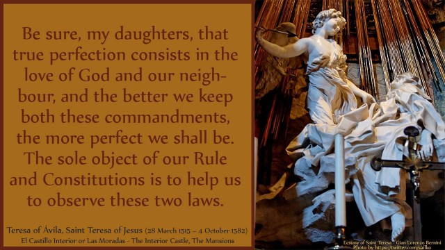 Be sure, my daughters, that true perfection consists in the love of God and our neighbour, and the better we keep both these commandments, the more perfect we shall be. The sole object of our Rule and Constitutions is to help us to observe these two laws. mythoughts, thoughtsofgod, thoughts of God, David Reese