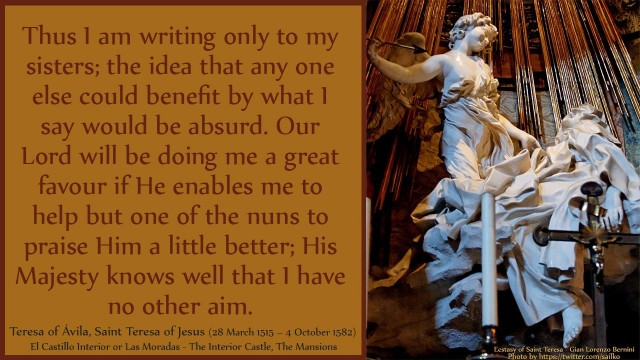 Thus I am writing only to my sisters; the idea that any one else could benefit by what I say would be absurd. Our Lord will be doing me a great favour if He enables me to help but one of the nuns to praise Him a little better; His Majesty knows well that I have no other aim. mythoughts, thoughtsofgod, thoughts of God