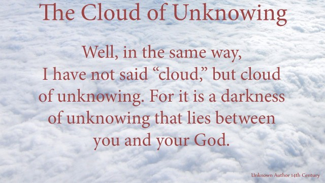 "Well, in the same way, I have not said ""cloud,"" but cloud of unknowing. For it is a darkness of unknowing that lies between you and your God. mythoughts, thoughtsofgod, thoughts of God, David Reese"